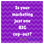 Post image for Is your marketing just one big cop-out?