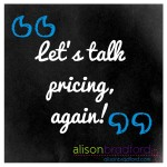 Post image for Let's talk about your pricing, again!