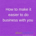 Post image for How to make it easier to do business with you