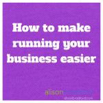 Post image for How to make it easier to run your business